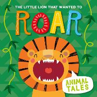 Cover for The Little Lion That Wanted to Roar by William Anthony