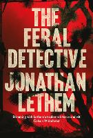 Cover for The Feral Detective by Jonathan Lethem