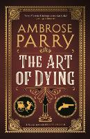 Cover for The Art of Dying by Ambrose Parry
