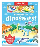 Cover for Play Felt Here come the dinosaurs! by Oakley Graham