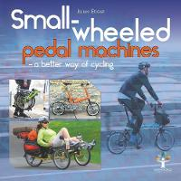 Cover for Small-wheeled pedal machines - a better way of cycling by Julian Edgar