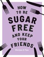 Cover for How to be Sugar-Free and Keep Your Friends by Megan Davies