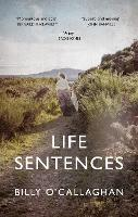 Cover for Life Sentences by Billy O'Callaghan