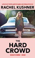 Cover for The Hard Crowd  by Rachel Kushner
