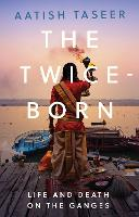 Cover for The Twice-Born  by Aatish Taseer