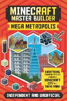Cover for Minecraft Master Builder: Mega Metropolis Build your own Minecraft city and theme park by Anne Rooney