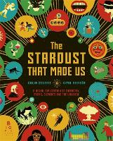 Cover for The Stardust That Made Us A Visual Exploration of Chemistry, Atoms, Elements and the Universe by Colin Stuart
