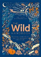 Cover for The Wild Handbook Seasonal activities to help you reconnect with nature by Emily Thomas