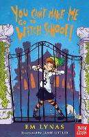Cover for You Can't Make Me Go To Witch School! by Em Lynas