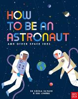 Cover for How to be an Astronaut and Other Space Jobs by Dr Sheila Kanani