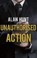 Cover for Unauthorised Action by Alan Hunt