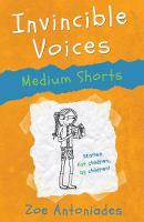 Cover for Invincible Voices: Medium Shorts by Zoe Antoniades