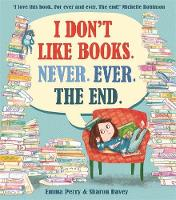 Cover for I Don't Like Books. Never. Ever. The End. by Emma Perry