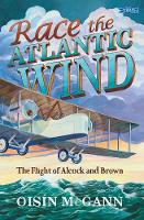 Cover for Race the Atlantic Wind The Flight of Alcock and Brown by Oisin Mcgann