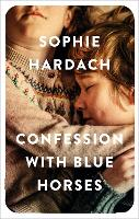 Cover for Confession with Blue Horses by Sophie Hardach