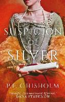Cover for A Suspicion of Silver by P. F. Chisholm