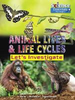 Cover for Animal Lives and Life Cycles: Let's Investigate by Ruth Owen