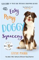 Cover for Easy Peasy Doggy Squeezy Even more of your dog training dilemmas solved! by Steve Mann