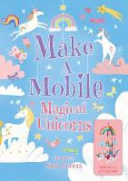 Cover for Make a Mobile: Magical Unicorns by Annabel Savery