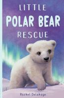 Cover for Little Polar Bear Rescue by Rachel Delahaye