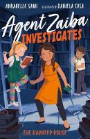 Cover for Agent Zaiba Investigates: The Haunted House by Annabelle Sami