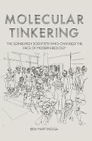 Cover for Molecular Tinkering The Edinburgh scientists who changed the face of modern biology by Ben Martynoga