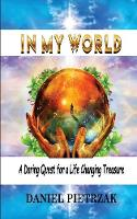 Cover for In My World  by Daniel Pietrzak