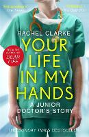 Cover for Your Life In My Hands - a Junior Doctor's Story  by Rachel Clarke