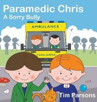 Cover for Paramedic Chris: A Sorry Bully by Tim Parsons