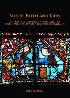 Cover for Blood, Faith and Iron: A dynasty of Catholic industrialists in sixteenth- and seventeenth-century England by Paul Belford