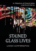 Cover for Stained Glass Lives  by Louise Worthington