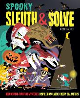 Cover for Sleuth & Solve: Spooky Decode Mind-Twisting Mysteries Inspired by Classic Creepy Characters by Ana Gallo