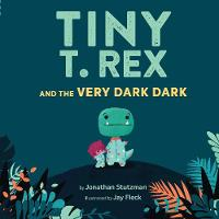 Cover for Tiny T. Rex and the Very Dark Dark by Jonathan Stutzman