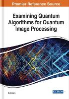 Cover for Examining Quantum Algorithms for Quantum Image Processing by HaiSheng Li