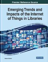 Cover for Emerging Trends and Impacts of the Internet of Things in Libraries by Barbara Holland