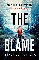 Cover for The Blame A totally gripping mystery and suspense novel by Kerry Wilkinson