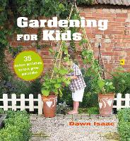 Cover for Gardening for Kids 35 Nature Activities to Sow, Grow, and Make by Dawn Isaac