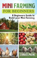 Cover for Mini Farming for Beginners  by Charles Milne