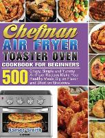 Cover for Chefman Air Fryer Toaster Oven Cookbook for Beginners  by James Smith
