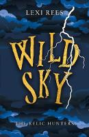 Cover for Wild Sky The Relic Hunters, Book 2 by Lexi Rees