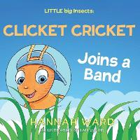 Cover for LITTLE big Insects: Clicket Cricket Joins a Band by Hannah Ward