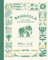 Cover for Bandoola: The Great Elephant Rescue by William Grill