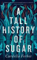 Cover for A Tall History of Sugar by Curdella Forbes