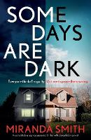 Cover for Some Days Are Dark A completely gripping suspense thriller with a breathtaking twist by Miranda Smith