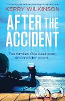 Cover for After the Accident A compelling and addictive psychological suspense novel by Kerry Wilkinson