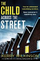 Cover for The Child Across the Street An unputdownable and absolutely gripping psychological thriller by Kerry Wilkinson