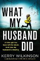 Cover for What My Husband Did A gripping psychological thriller with an amazing twist by Kerry Wilkinson