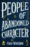 Cover for People of Abandoned Character by Clare Whitfield