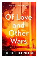 Cover for Of Love and Other Wars by Sophie Hardach