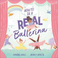Cover for How to be a Real Ballerina by Davina Bell